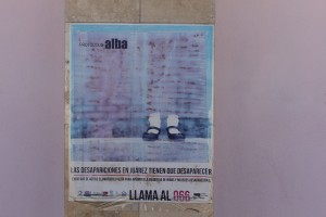 Photo by author: A poster posted near the monument to victims of feminicide urging an end to the disappearance of women